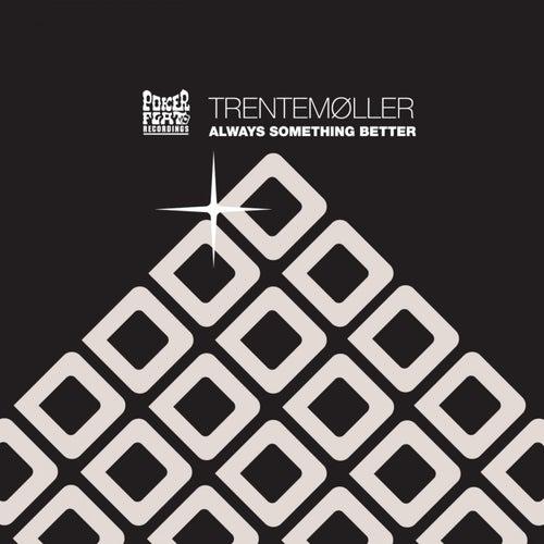 Always Something Better by Trentemøller