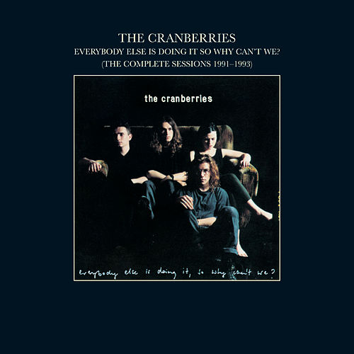 Everybody Else Is Doing It, So Why Can't We? (The Complete Sessions 1991-1993) de The Cranberries