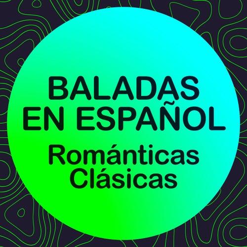 BALADAS EN ESPAÑOL - ROMÁNTICAS CLÁSICAS by Various Artists