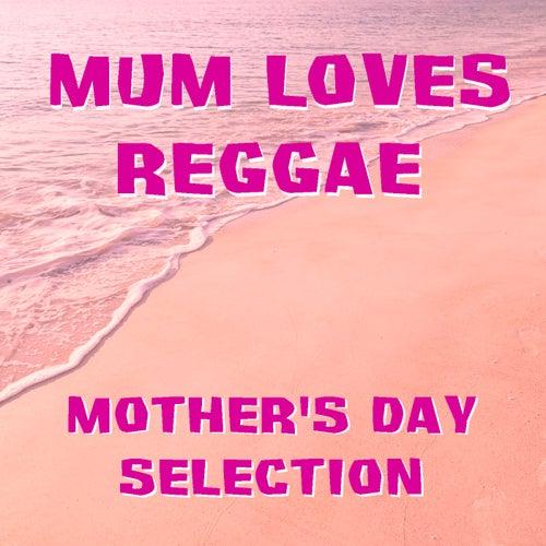 Mum Loves Reggae Mother's Day Selection de Various Artists