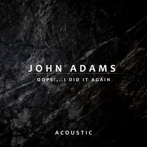 Oops!... I Did It Again (Acoustic) by John Adams