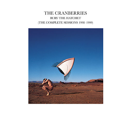 Bury The Hatchet (The Complete Sessions 1998-1999) von The Cranberries