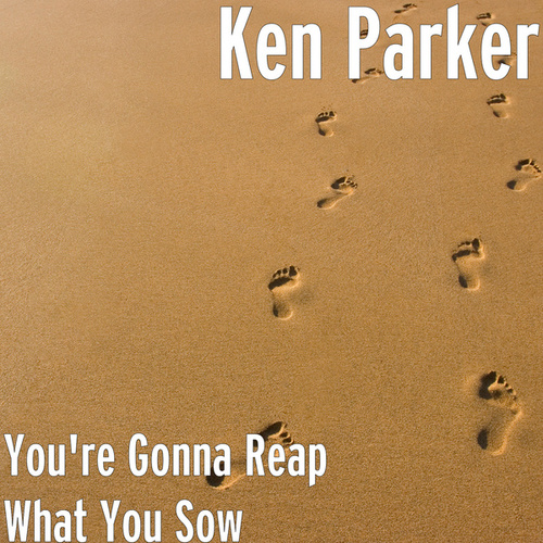 You're Gonna Reap What You Sow de Ken Parker