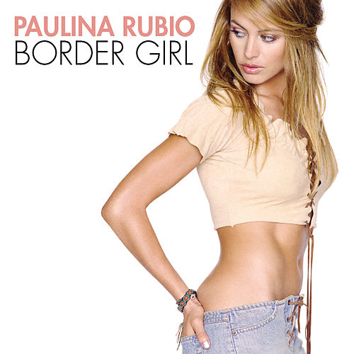 Border Girl by Paulina Rubio