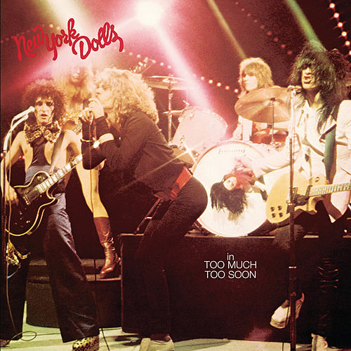 In Too Much Too Soon by New York Dolls