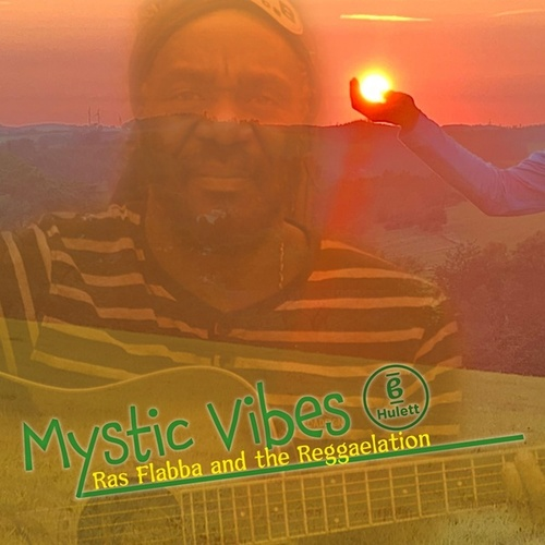 Mystic Vibes Hulett by Ras Flabba and The Reggaelation