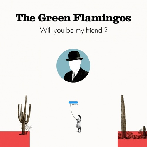 Will You Be My Friend? by The Green Flamingos