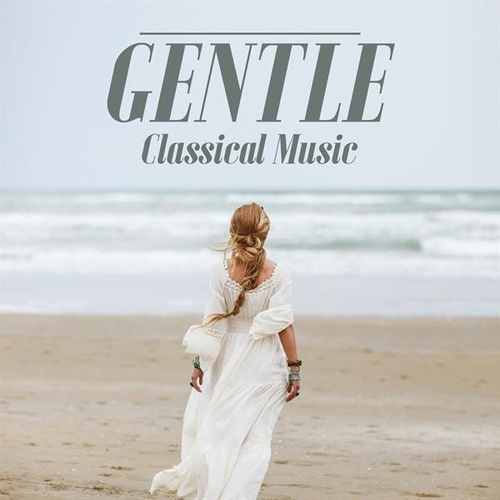 Gentle Classical Music by Various Artists