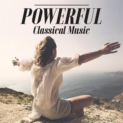Powerful Classical Music by Various Artists