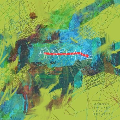 Adrenaline by Morgan Zwicker Jazz Project