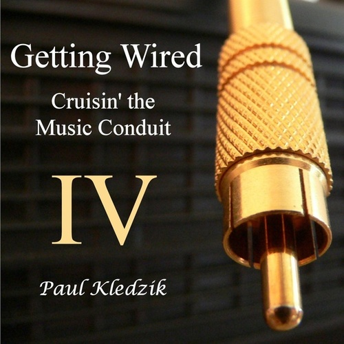 Getting Wired IV by Paul Kledzik