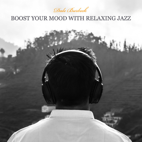 Boost Your Mood with Relaxing Jazz: Helps Lift Spirits by Dale Burbeck