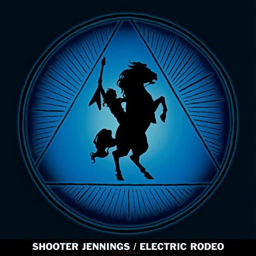 Electric Rodeo by Shooter Jennings
