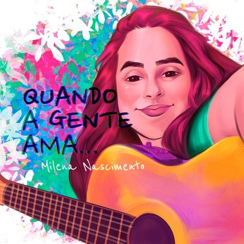 Quando a Gente Ama by Milena Nascimento