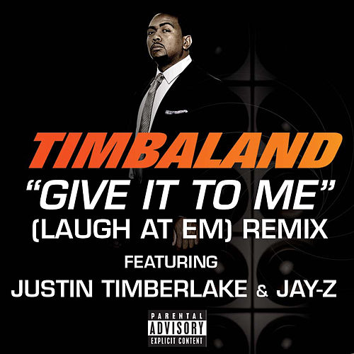 Give It To Me (Laugh At Em) Remix de Timbaland