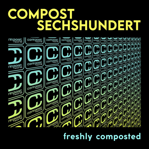 Compost Sechshundert - Freshly Composted by Various Artists