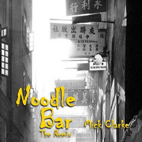 Noodle Bar (The Remix) de Mick Clarke