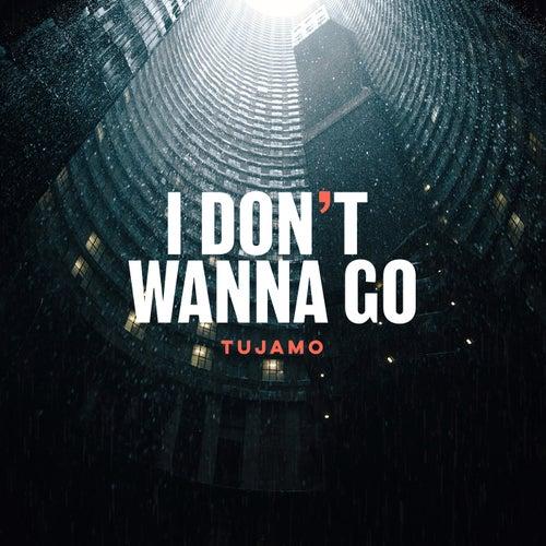 I Don't Wanna Go von Tujamo