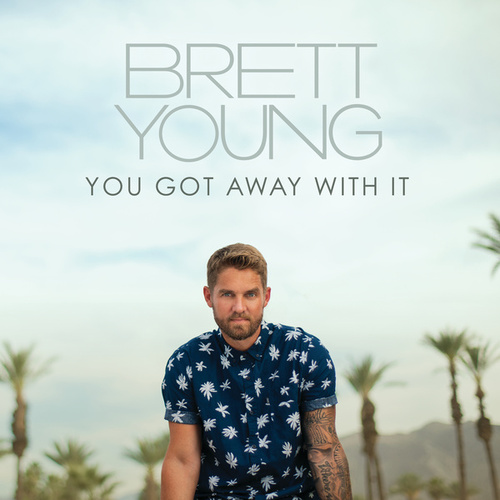You Got Away With It by Brett Young