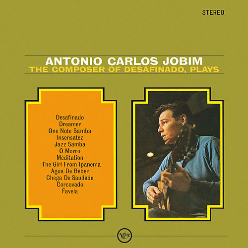 The Composer Of ' Desafinado', Plays by Antônio Carlos Jobim (Tom Jobim)