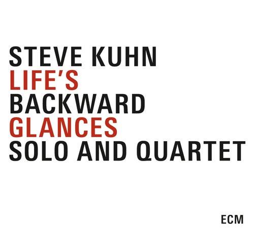Life's Backward Glances by Steve Kuhn