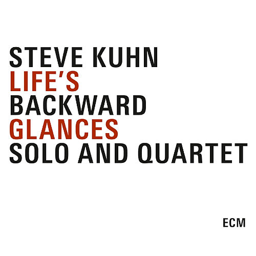 Life's Backward Glances by Steve Kuhn