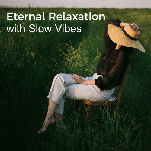 Eternal Relaxation with Slow Vibes von Ibiza Chill Out