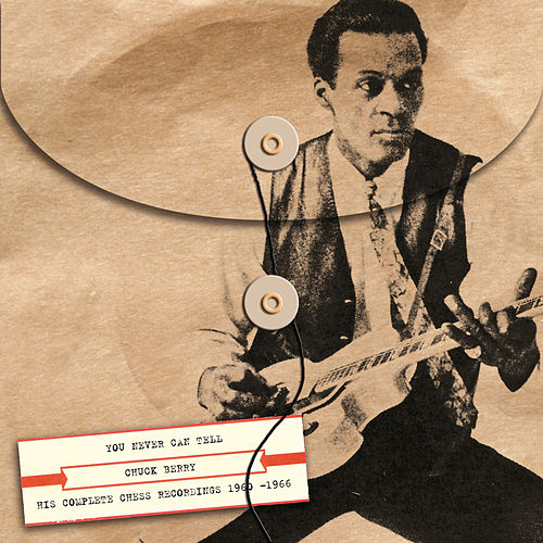 You Never Can Tell: His Complete Chess Recordings 1960 -1966 by Chuck Berry