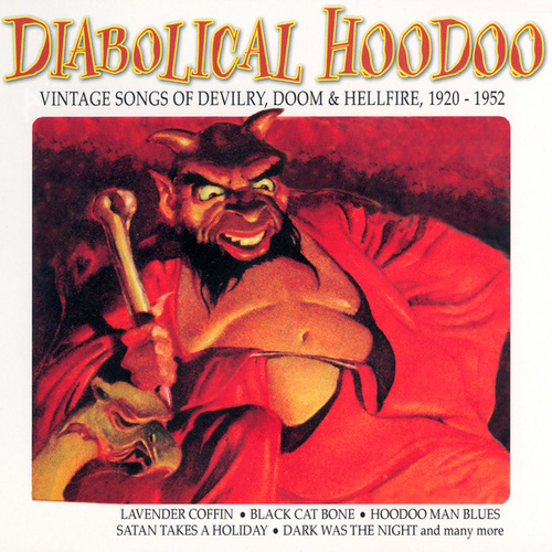 Vintage Songs Of Devilry, Doom & Hellfire, 1920-1952 de Diabolical Hoodoo