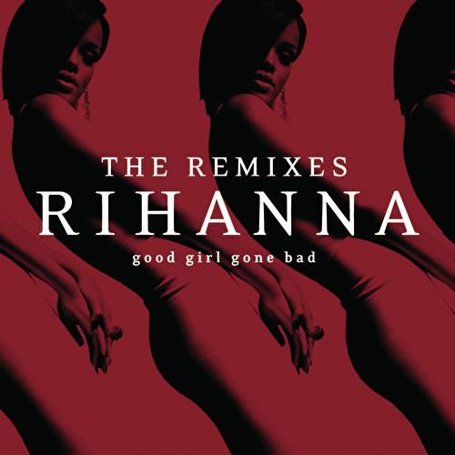 Good Girl Gone Bad: The Remixes de Rihanna