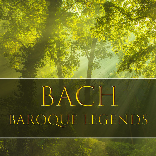 Bach: Baroque Legends by Johann Sebastian Bach