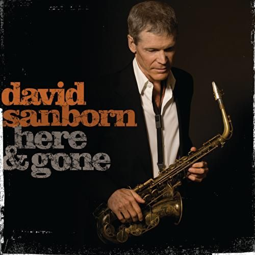 Here & Gone de David Sanborn