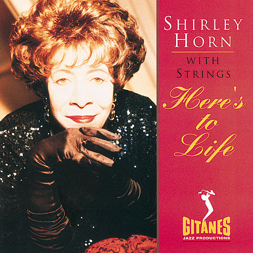 Here's To Life by Shirley Horn