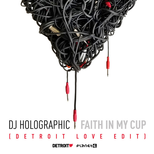 Faith in My Cup (Detroit Love Radio Edit) by DJ Holographic