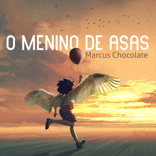O Menino de Asas by Marcus Chocolate
