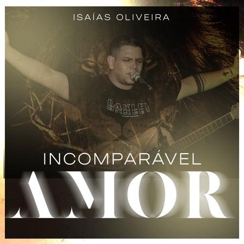 Incomparável Amor by Isaías Oliveira