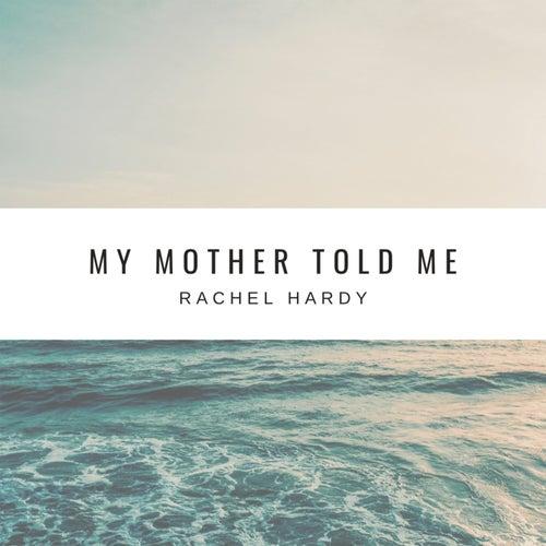 My Mother Told Me de Rachel Hardy