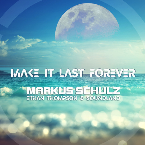 Make It Last Forever by Markus Schulz