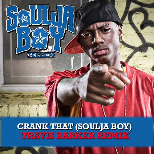 Crank That (Soulja Boy) [Travis Barker Remix] van Soulja Boy