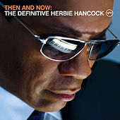 Then And Now: The Definitive Herbie Hancock by Herbie Hancock