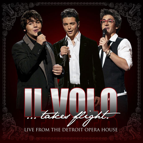 Il Volo...Takes Flight (Live From The Detroit Opera House) von Il Volo