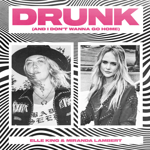 Drunk (And I Don't Wanna Go Home) by Elle King & Miranda Lambert