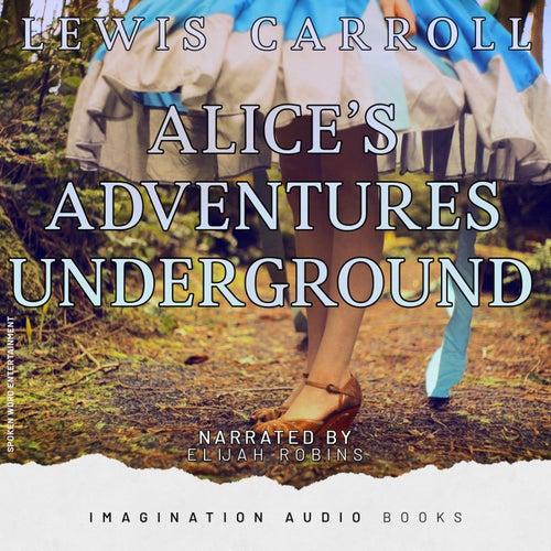 Alice's Adventures Underground de Imagination Audio Books