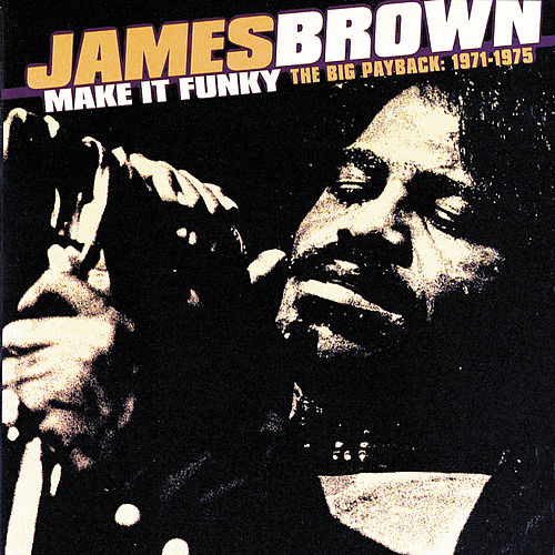 Make It Funky/The Big Payback: 1971-1975 by James Brown