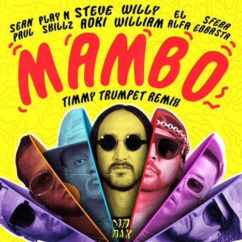 Mambo (feat. Sean Paul, El Alfa, Sfera Ebbasta & Play-N-Skillz) (Timmy Trumpet Remix) by Steve Aoki