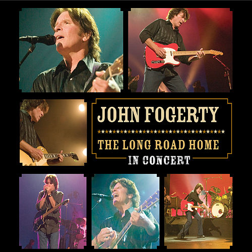 The Long Road Home - In Concert by John Fogerty