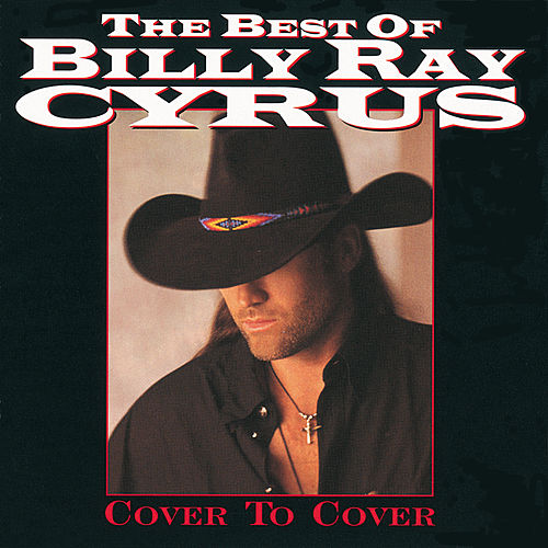The Best Of Billy Ray Cyrus: Cover To Cover by Billy Ray Cyrus