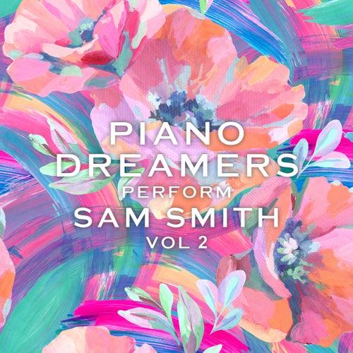 Piano Dreamers Perform Sam Smith, Vol. 2 (Instrumental) by Piano Dreamers
