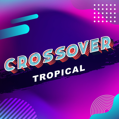 Crossover Tropical by Various Artists