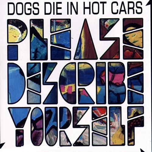 Please Describe Yourself by Dogs Die in Hot Cars